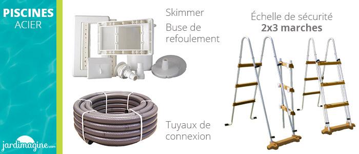 accessoires inclus avec votre piscine acier hors sol